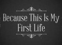 Because This is My First Life